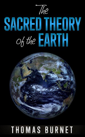 The sacred theory of the Earth by Thomas Burnet from StreetLib SRL in Religion category