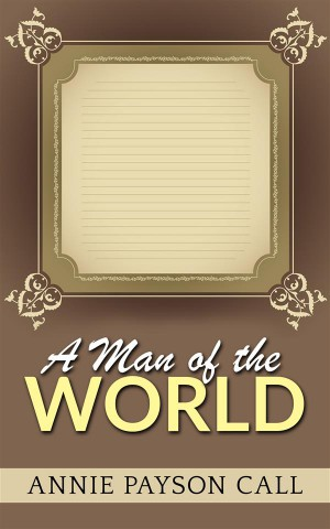 A Man of the world by Annie Payson Call from StreetLib SRL in General Academics category
