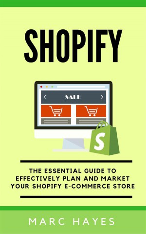 Shopify: The Essential Guide to Effectively Plan and Market Your Shopify E-commerce Store by Marc Hayes from StreetLib SRL in Business & Management category