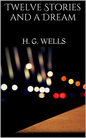 Twelve Stories and a Dream by H. G. Wells from StreetLib SRL in General Novel category