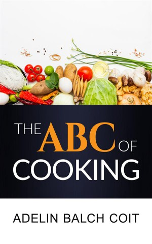 The A B C of cooking by Adelin Balch Coit from  in  category