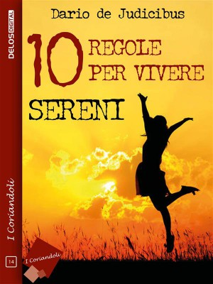 10 regole per vivere sereni by Dario De Judicibus from StreetLib SRL in Family & Health category