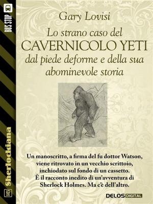 Lo strano caso del cavernicolo Yeti dal piede deforme e della sua abominevole storia by Gary Lovisi from StreetLib SRL in General Novel category