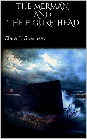 The Merman and The Figure-Head  by Clara F. Guernsey from StreetLib SRL in General Novel category