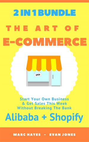 The Art Of E-Commerce (2 In 1 Bundle): Start Your Own Business & Get Sales This Week Without Breaking The Bank (Alibaba + Shopify) by Marc Hayes from StreetLib SRL in Business & Management category