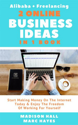 2 Online Business Ideas In 1 Book: Start Making Money On The Internet Today & Enjoy The Freedom Of Working For Yourself (Alibaba + Freelancing) by Madison Hall from StreetLib SRL in Business & Management category