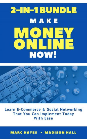 Make Money Online Now! (2-in-1 Bundle): Learn E-Commerce & Social Networking That You Can Implement Today With Ease by Marc Hayes from StreetLib SRL in Business & Management category