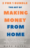 The Art Of Making Money From Home (2 for 1 Bundle): How To Make Money Online Starting Today With E-Commerce & Passive Income Streams by Marc Hayes from  in  category