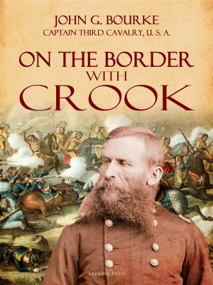 On the Border with Crook by John G. Bourke from StreetLib SRL in History category
