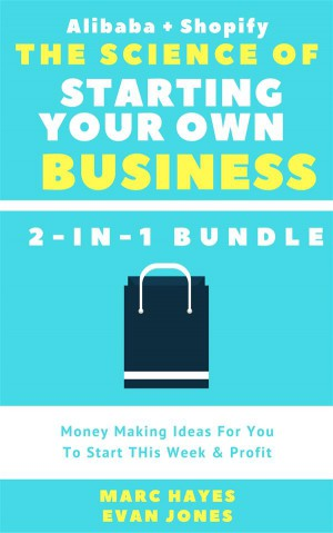 The Science Of Starting Your Own Business (2-in-1 Bundle): Money Making Ideas For You To Start THis Week & Profit (Alibaba + Shopify) by Marc Hayes from StreetLib SRL in Business & Management category
