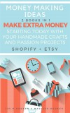 Money Making Ideas: 2 Books In 1: Make Extra Money Starting Today With Your Handmade Crafts And Passion Projects (Shopify + Etsy) by Madison Booker from  in  category