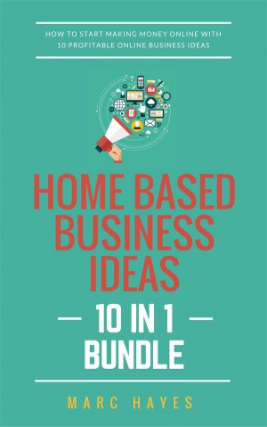 Home Based Business Ideas (10 In 1 Bundle): How To Start Making Money Online With 10 Profitable Online Business Ideas by Marc Hayes from StreetLib SRL in Business & Management category