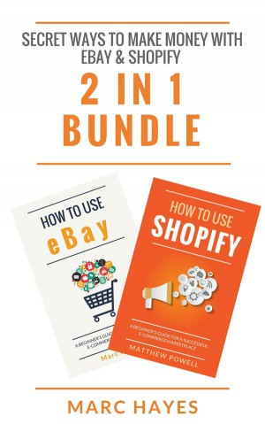 Secret Ways To Make Money with eBay & Shopify (2 in 1 Bundle) by Marc Hayes from StreetLib SRL in Business & Management category