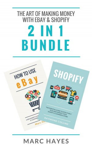 The Art of Making Money with eBay & Shopify (2 in 1 Bundle) by Marc Hayes from StreetLib SRL in Business & Management category