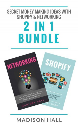 Secret Money Making Ideas With Shopify & Networking (2 in 1 Bundle) by Madison Hall from StreetLib SRL in Business & Management category