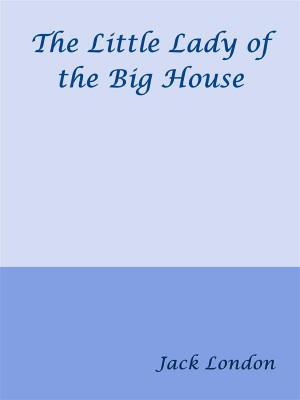 The Little Lady of the Big House by Jack London from StreetLib SRL in Classics category