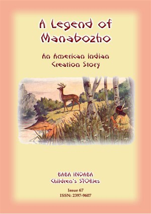 A LEGEND OF MANABOZHO - A Native American Creation Legend by Anon E. Mouse from StreetLib SRL in General Novel category