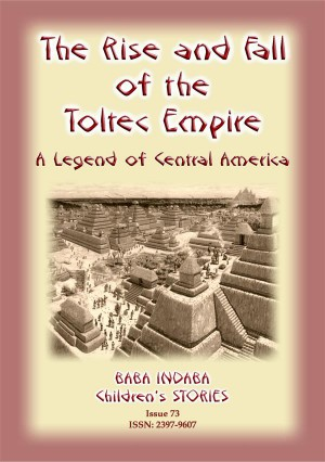 THE RISE AND FALL OF THE TOLTEC EMPIRE - An ancient Mexican legend by Anon E. Mouse from  in  category