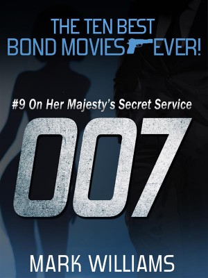 The Ten Best Bond Movies...Ever! #9 - On Her Majestys Secret Service by Mark Williams from StreetLib SRL in Art & Graphics category