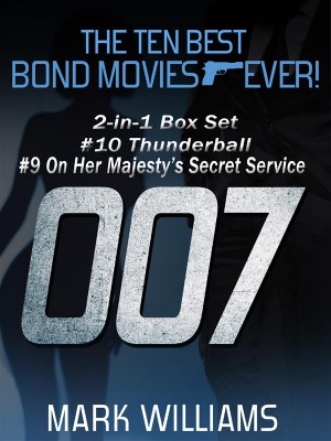 The Ten Best Bond Movies...Ever! 2-in-1 Box Set: #10 Thunderball and #9 On Her Majestys Secret Service by Mark Williams from StreetLib SRL in Art & Graphics category
