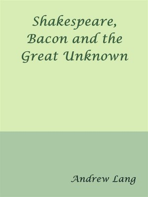 Shakespeare, Bacon and the Great Unknown by Andrew Lang from StreetLib SRL in Classics category