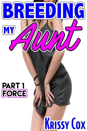 Force Breeding My Aunt: Part 1 by Krissy Cox from StreetLib SRL in General Novel category