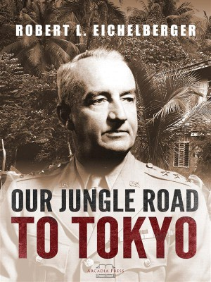 Our Jungle Road to Tokyo by Robert L. Eichelberger from StreetLib SRL in History category