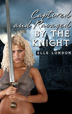 Captured And Ravaged In Public By The Knight by Elle London from StreetLib SRL in General Novel category