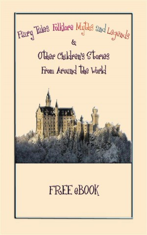 Folklore, Fairy Tales, Myths, Legends and Other Childrens Stories from Around the World by Various from StreetLib SRL in General Novel category
