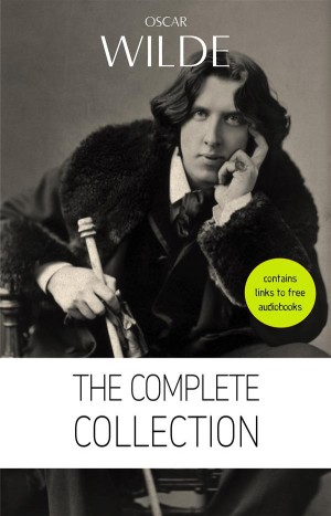 Oscar Wilde: The Complete Collection [contains links to free audiobooks] (The Picture Of Dorian Gray + Lady Windermere's Fan + The Importance of Being Earnest + An Ideal Husband + The Happy Prince + Lord Arthur Savile's Crime and many more!) by Oscar Wilde from StreetLib SRL in General Novel category