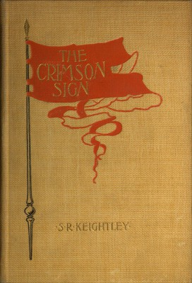 The Crimson Sign / A Narrative of the Adventures of Mr. Gervase Orme, Sometime / Lieutenant in Mountjoys Regiment of Foot by S. R. Keightley from  in  category