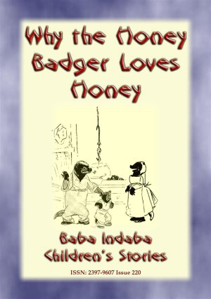 WHY THE HONEY BADGER LOVES HONEY - A South African Childrens Story by Anon E. Mouse from StreetLib SRL in General Novel category