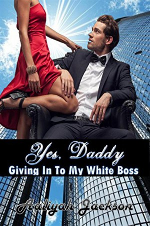 Yes, Daddy: Giving Into My White Boss by Aaliyah Jackson from StreetLib SRL in General Novel category