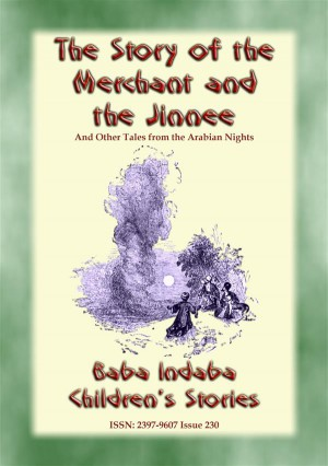 THE STORY OF THE MERCHANT AND THE JINNEE plus Four Other Children's Stories from 1001 Arabian Nights. by Anon E. Mouse from StreetLib SRL in General Novel category