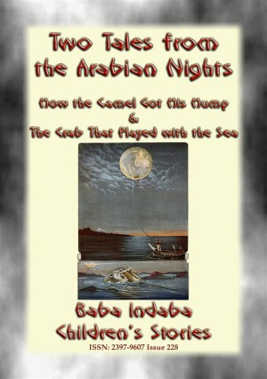 TWO CHILDREN's STORIES FROM 1001ARABIAN NIGHTS - How the Camel Got his Hump and The Crab that Played with the Sea by Anon E. Mouse from StreetLib SRL in General Novel category