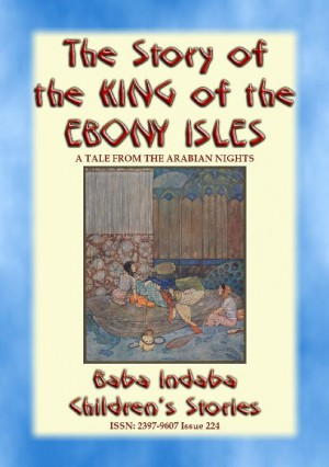 THE STORY OF THE KING OF THE EBONY ISLES - A Persian Children's story from 1001 Arabian Nights by Anon E. Mouse from StreetLib SRL in General Novel category