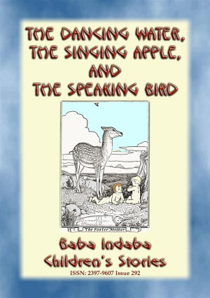 THE DANCING WATER, THE SINGING APPLE, AND THE SPEAKING BIRD - A Children's Story by Anon E. Mouse from StreetLib SRL in General Novel category