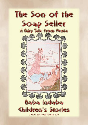 THE SON OF THE SOAP SELLER - A Fairy Tale from Persia by Anon E. Mouse from StreetLib SRL in General Novel category