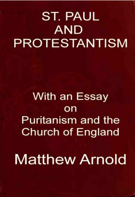 St. Paul and Protestantism / With an Essay on Puritanism and the Church of England by Matthew Arnold from StreetLib SRL in Classics category