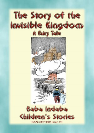 The STORY of the INVISIBLE KINGDOM - A European Fairy Tale for Children by Anon E. Mouse from StreetLib SRL in General Novel category