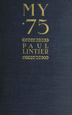 My .75 / Reminiscences of a Gunner of a .75mm Battery in 1914 by Paul Lintier from StreetLib SRL in Classics category