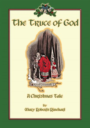 THE TRUCE OF GOD - A Christmas Story by Mary Roberts Rinehart from StreetLib SRL in Classics category