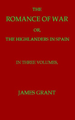 The Romance of War (Sequel to Volumes 1-3) / or, The Highlanders in France and Belgium by archaeologist James Grant from StreetLib SRL in Classics category