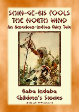 Shin-ge-bis fools the North Wind - An American Indian Legend of the North by Anon E. Mouse from StreetLib SRL in General Novel category