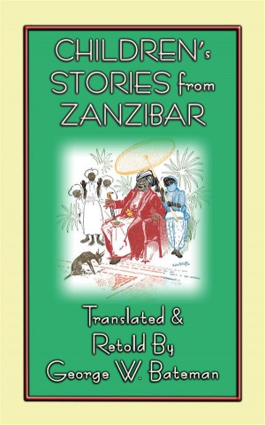 CHILDRENS STORIES FROM ZANZIBAR - 10 Childrens Stories from Africas Spice Islands by As retold by George W Bateman from StreetLib SRL in General Novel category