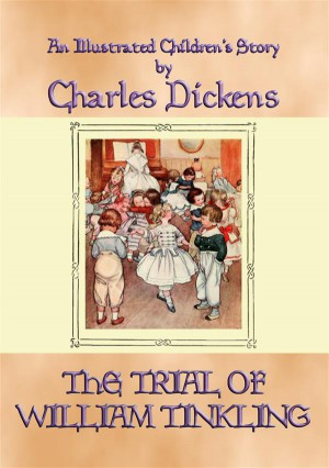 THE TRIAL OF WILLIAM TINKLING - an illustrated childrens book by Charles Dickens by Charles Dickens from StreetLib SRL in General Novel category