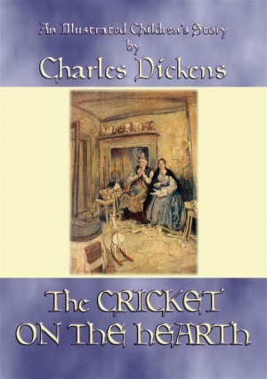 THE CRICKET ON THE HEARTH - An illustrated childrens story by Charles Dickens by Charles Dickens from StreetLib SRL in General Novel category