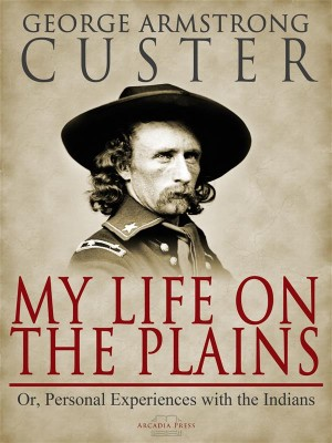 My Life On The Plains by George Custer from StreetLib SRL in History category