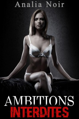 Ambitions Interdites Vol. 3: Libre et Libertine by Analia Noir from StreetLib SRL in Romance category