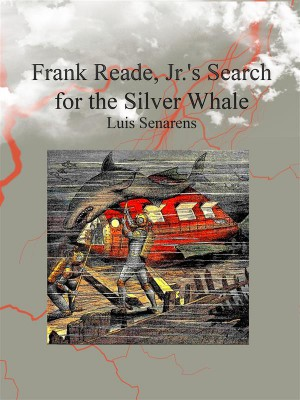 Frank Reade, Jr.s Search for the Silver Whale by Luis Senarens from StreetLib SRL in General Novel category